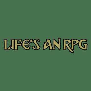 LIFE'S AN RPG